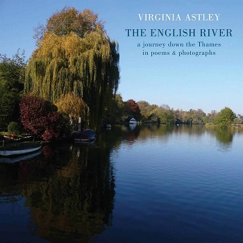 Virginia Astley The English River: a journey down the Thames in poems & photographs Book (2018) (UK). Foreword by Pete Townshend. Review & buy